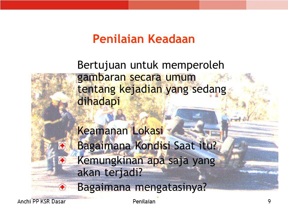 Anchi PP KSR DasarPenilaian9 Penilaian Keadaan Bertujuan untuk memperoleh gambaran secara umum tentang kejadian yang sedang dihadapi Keamanan Lokasi B