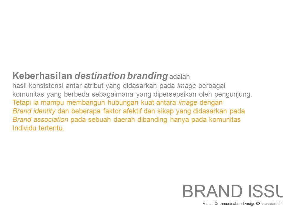 Keberhasilan destination branding adalah hasil konsistensi antar atribut yang didasarkan pada image berbagai komunitas yang berbeda sebagaimana yang d