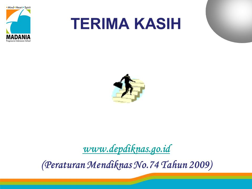 TERIMA KASIH www.depdiknas.go.id (Peraturan Mendiknas No.74 Tahun 2009)