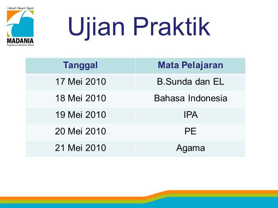 Ujian Praktik TanggalMata Pelajaran 17 Mei 2010B.Sunda dan EL 18 Mei 2010Bahasa Indonesia 19 Mei 2010IPA 20 Mei 2010PE 21 Mei 2010Agama