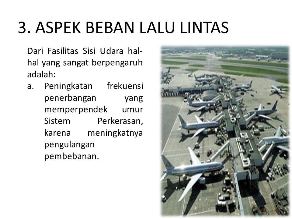 3. ASPEK BEBAN LALU LINTAS Dari Fasilitas Sisi Udara hal- hal yang sangat berpengaruh adalah: a.Peningkatan frekuensi penerbangan yang memperpendek um