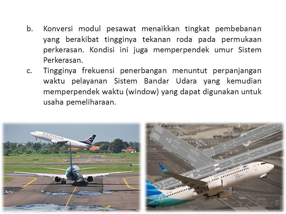 b.Konversi modul pesawat menaikkan tingkat pembebanan yang berakibat tingginya tekanan roda pada permukaan perkerasan. Kondisi ini juga memperpendek u