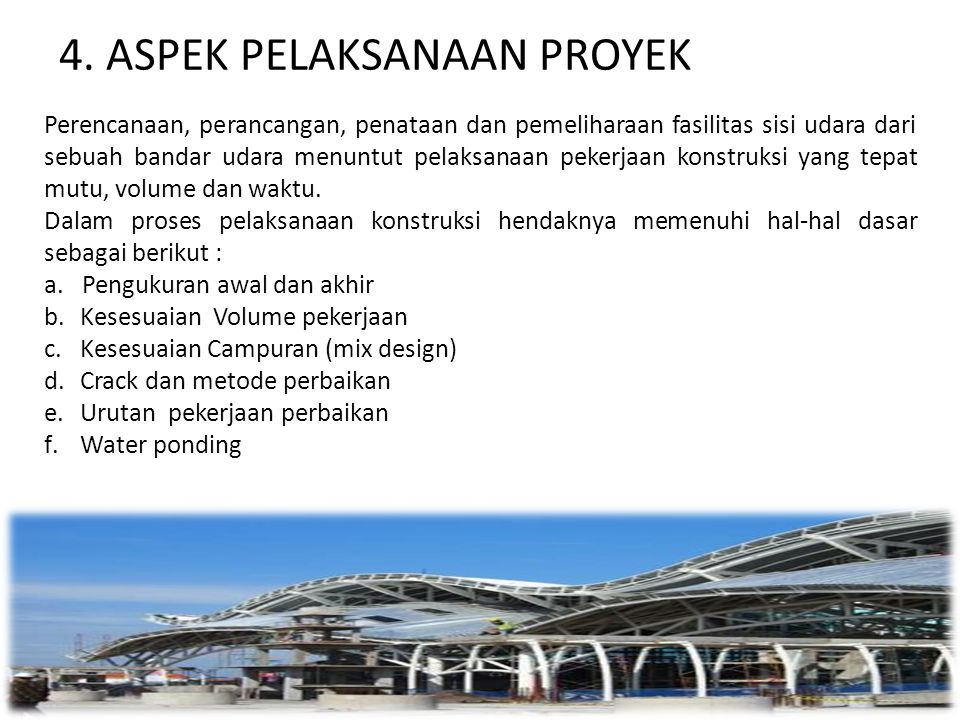 4. ASPEK PELAKSANAAN PROYEK Perencanaan, perancangan, penataan dan pemeliharaan fasilitas sisi udara dari sebuah bandar udara menuntut pelaksanaan pek