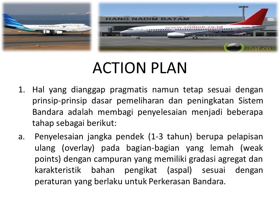ACTION PLAN 1.Hal yang dianggap pragmatis namun tetap sesuai dengan prinsip-prinsip dasar pemeliharan dan peningkatan Sistem Bandara adalah membagi pe