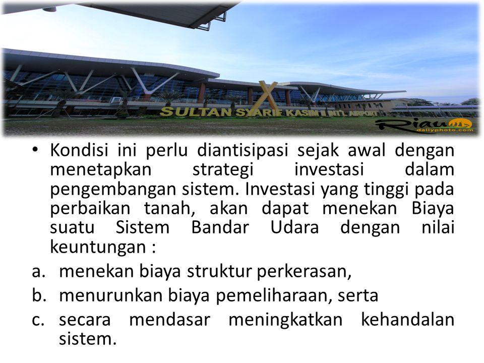 Kondisi ini perlu diantisipasi sejak awal dengan menetapkan strategi investasi dalam pengembangan sistem. Investasi yang tinggi pada perbaikan tanah,