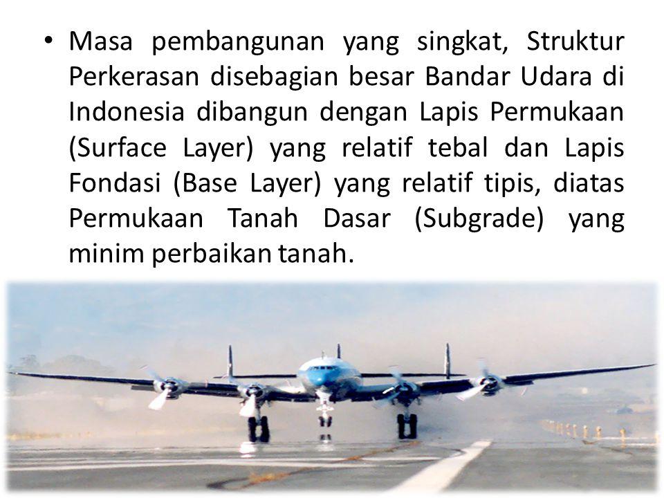 Masa pembangunan yang singkat, Struktur Perkerasan disebagian besar Bandar Udara di Indonesia dibangun dengan Lapis Permukaan (Surface Layer) yang rel
