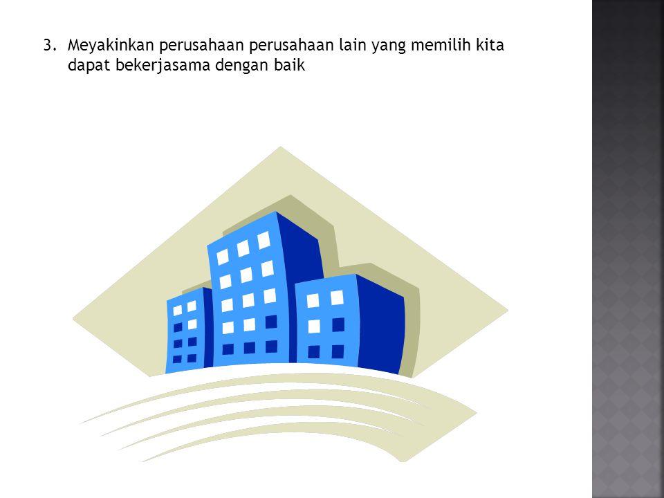 4.Menjalin kerjasama yang baik dengan perusahaan perusahaan tersebut.