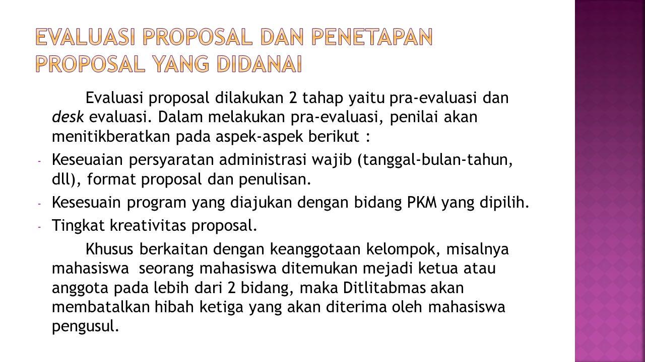 Evaluasi proposal dilakukan 2 tahap yaitu pra-evaluasi dan desk evaluasi. Dalam melakukan pra-evaluasi, penilai akan menitikberatkan pada aspek-aspek