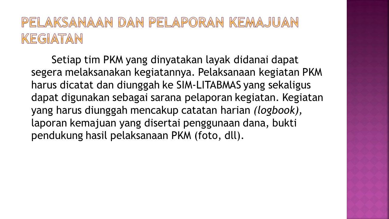 Setiap tim PKM yang dinyatakan layak didanai dapat segera melaksanakan kegiatannya. Pelaksanaan kegiatan PKM harus dicatat dan diunggah ke SIM-LITABMA