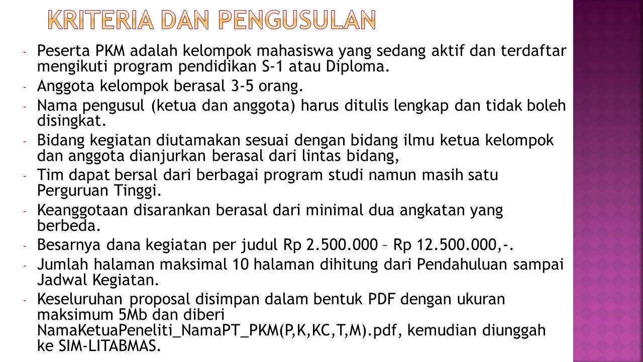 - Peserta PKM adalah kelompok mahasiswa yang sedang aktif dan terdaftar mengikuti program pendidikan S-1 atau Diploma. - Anggota kelompok berasal 3-5