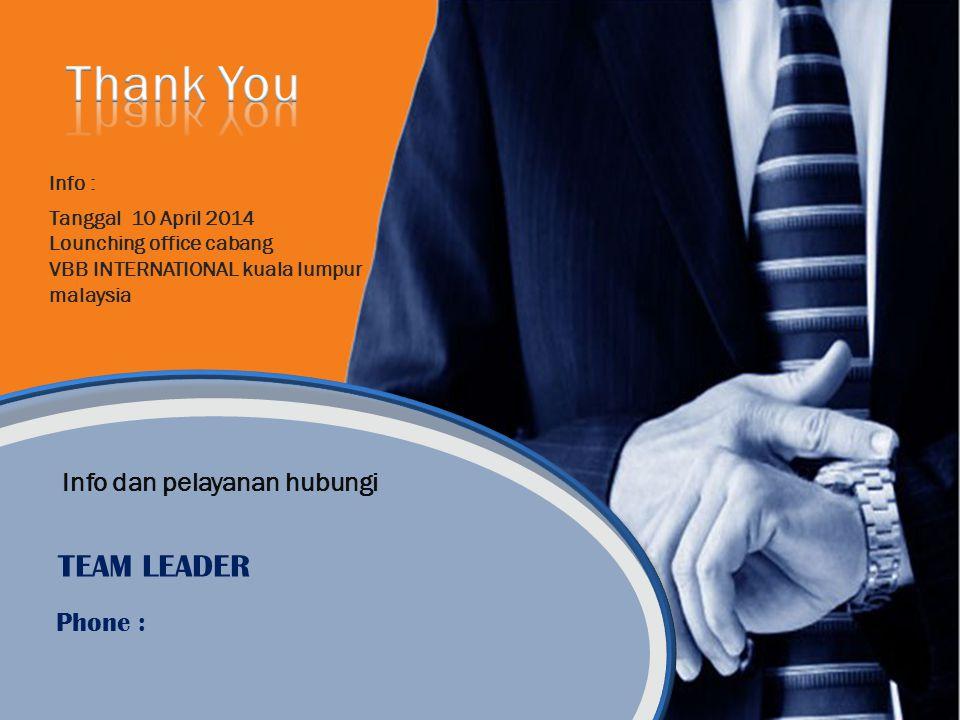 Info dan pelayanan hubungi TEAM LEADER Phone : Info : Tanggal 10 April 2014 Lounching office cabang VBB INTERNATIONAL kuala lumpur malaysia