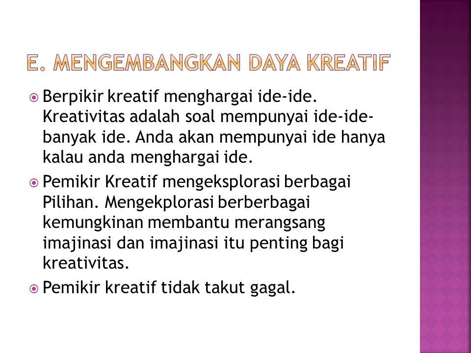  Berpikir kreatif menghargai ide-ide. Kreativitas adalah soal mempunyai ide-ide- banyak ide.
