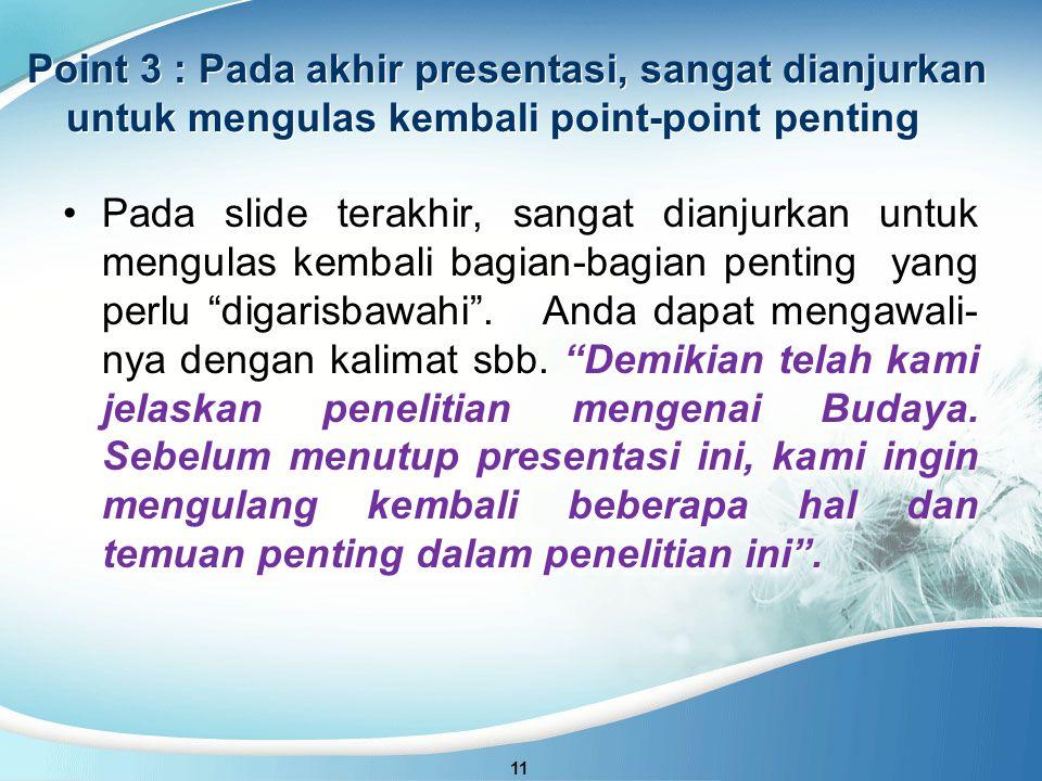 Point 3 : Pada akhir presentasi, sangat dianjurkan untuk mengulas kembali point-point penting 11 Pada slide terakhir, sangat dianjurkan untuk mengulas kembali bagian-bagian penting yang perlu digarisbawahi .