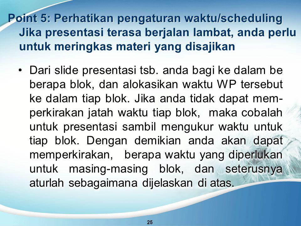 Point 5: Perhatikan pengaturan waktu/scheduling Jika presentasi terasa berjalan lambat, anda perlu untuk meringkas materi yang disajikan 25 Dari slide presentasi tsb.