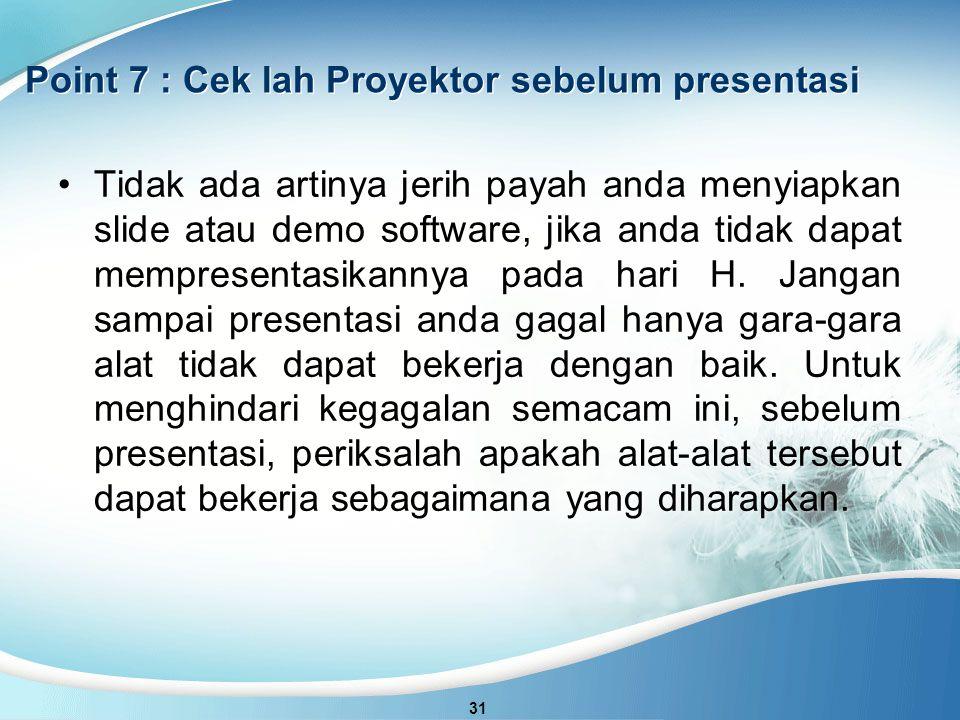 Point 7 : Cek lah Proyektor sebelum presentasi 31 Tidak ada artinya jerih payah anda menyiapkan slide atau demo software, jika anda tidak dapat mempresentasikannya pada hari H.