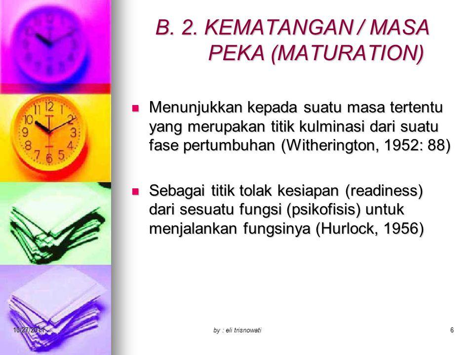 B. 2. KEMATANGAN / MASA PEKA (MATURATION) Menunjukkan kepada suatu masa tertentu yang merupakan titik kulminasi dari suatu fase pertumbuhan (Withering
