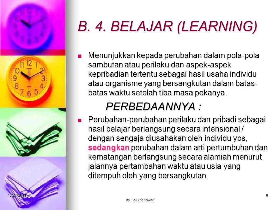 B. 4. BELAJAR (LEARNING) Menunjukkan kepada perubahan dalam pola-pola sambutan atau perilaku dan aspek-aspek kepribadian tertentu sebagai hasil usaha