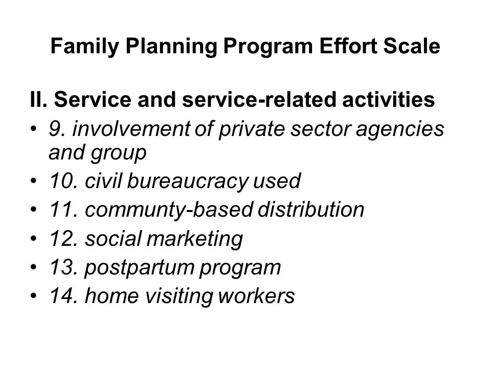 Family Planning Program Effort Scale II. Service and service-related activities 9. involvement of private sector agencies and group 10. civil bureaucr