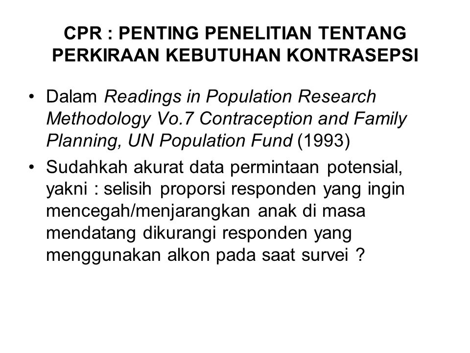 CPR : PENTING PENELITIAN TENTANG PERKIRAAN KEBUTUHAN KONTRASEPSI Dalam Readings in Population Research Methodology Vo.7 Contraception and Family Plann