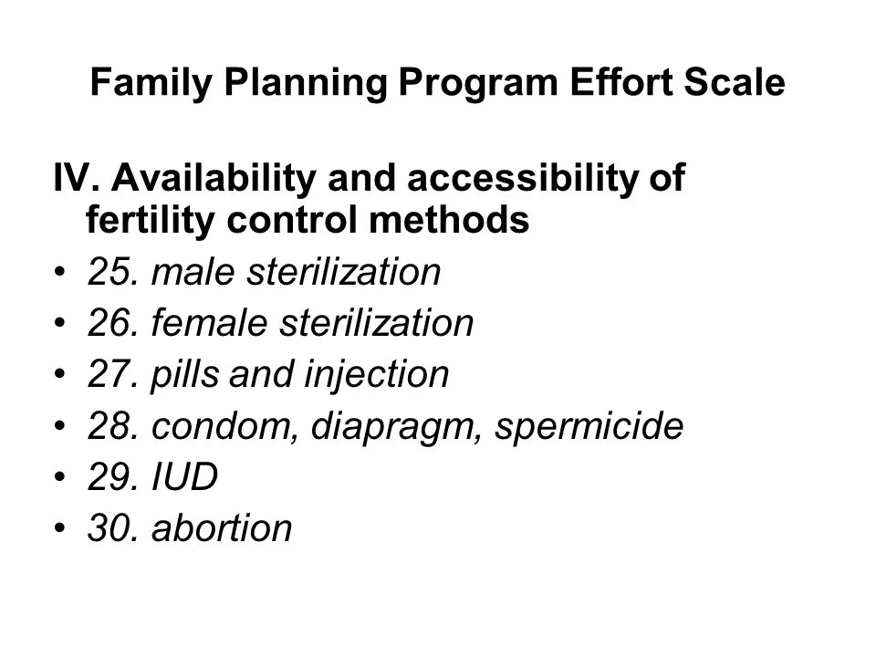 Family Planning Program Effort Scale IV. Availability and accessibility of fertility control methods 25. male sterilization 26. female sterilization 2