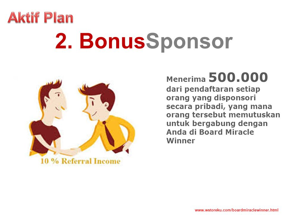 2. BonusSponsor Menerima 500.000 dari pendaftaran setiap orang yang disponsori secara pribadi, yang mana orang tersebut memutuskan untuk bergabung den