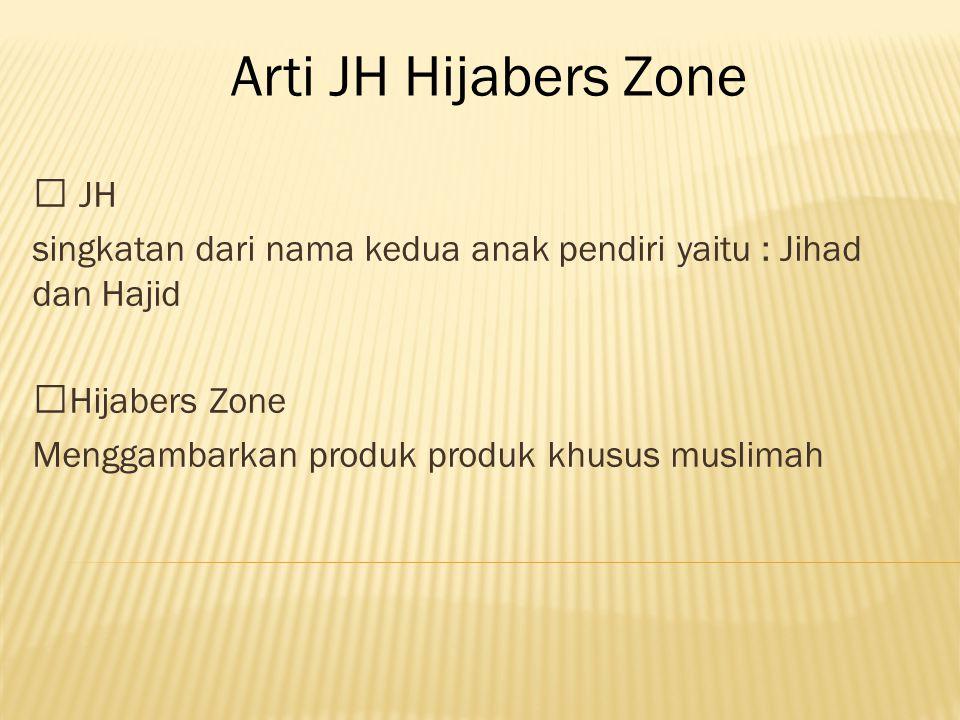 JH singkatan dari nama kedua anak pendiri yaitu : Jihad dan Hajid  Hijabers Zone Menggambarkan produk produk khusus muslimah Arti JH Hijabers Zone