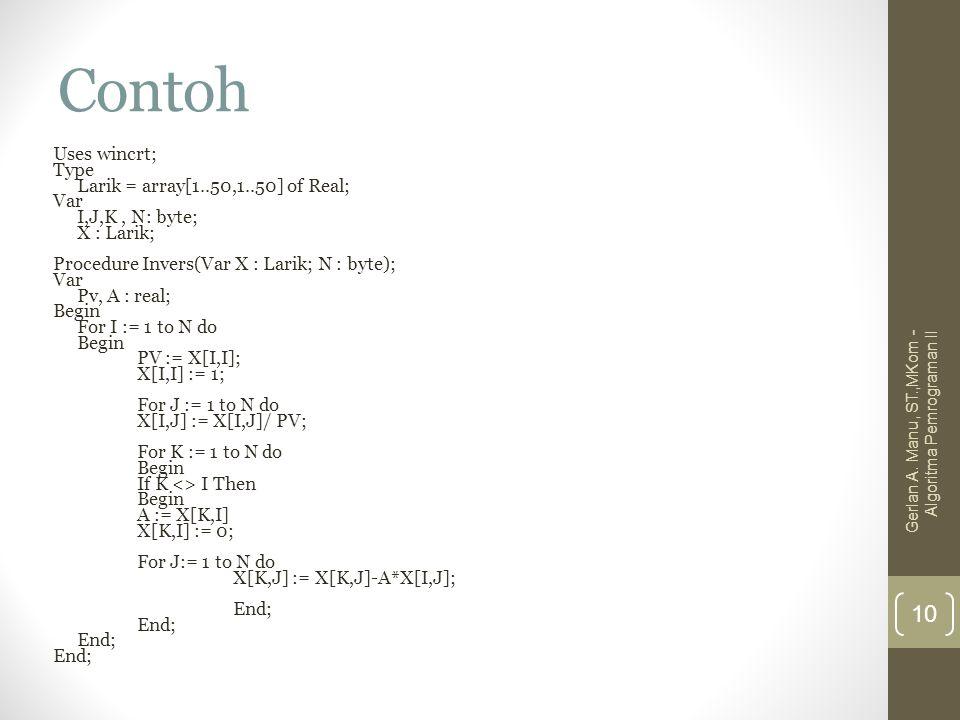 Contoh Uses wincrt; Type Larik = array[1..50,1..50] of Real; Var I,J,K, N: byte; X : Larik; Procedure Invers(Var X : Larik; N : byte); Var Pv, A : rea