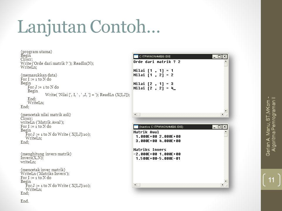 Lanjutan Contoh… {program utama} Begin Clrscr; Write ('Orde dari matrik ? '); Readln(N); WriteLn; {memasukkan data} For I := 1 to N do Begin For J :=