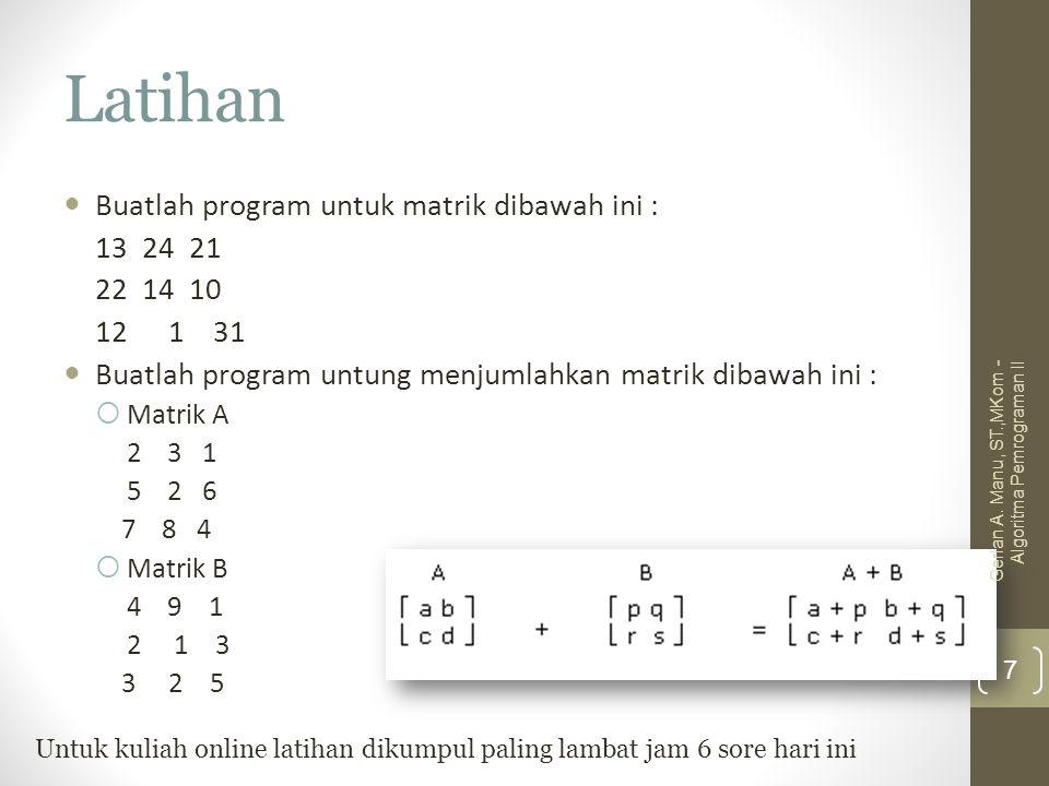 Latihan Buatlah program untuk matrik dibawah ini : 13 24 21 22 14 10 121 31 Buatlah program untung menjumlahkan matrik dibawah ini :  Matrik A 2 3 1