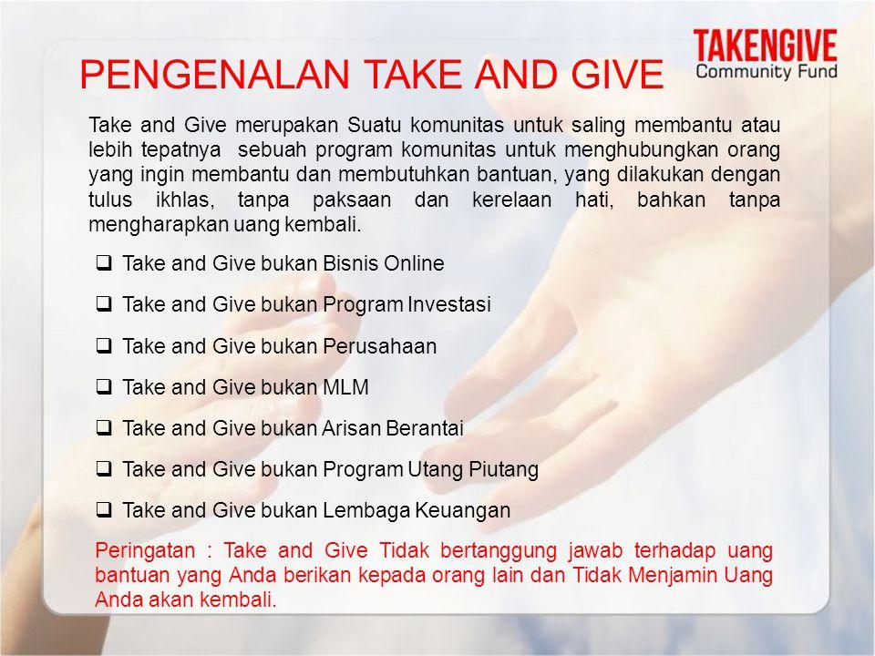 PENGENALAN TAKE AND GIVE Take and Give merupakan Suatu komunitas untuk saling membantu atau lebih tepatnya sebuah program komunitas untuk menghubungka
