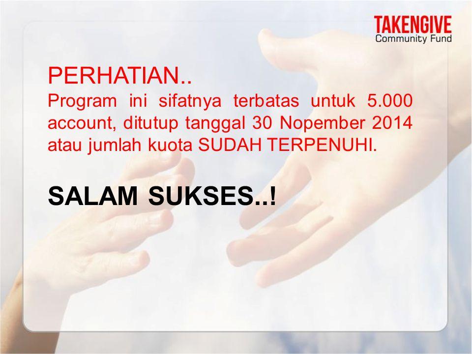 PERHATIAN.. Program ini sifatnya terbatas untuk 5.000 account, ditutup tanggal 30 Nopember 2014 atau jumlah kuota SUDAH TERPENUHI. SALAM SUKSES..!