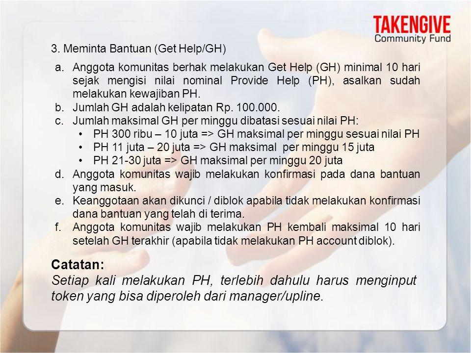 3. Meminta Bantuan (Get Help/GH) a.Anggota komunitas berhak melakukan Get Help (GH) minimal 10 hari sejak mengisi nilai nominal Provide Help (PH), asa