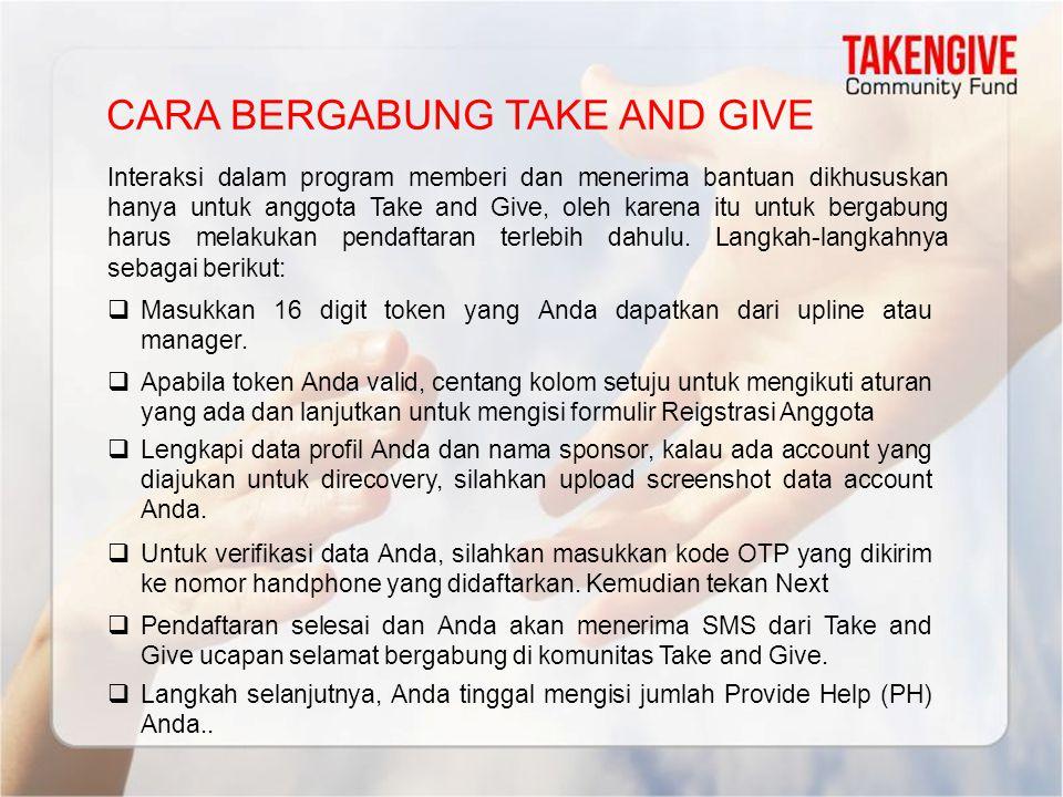 CARA BERGABUNG TAKE AND GIVE Interaksi dalam program memberi dan menerima bantuan dikhususkan hanya untuk anggota Take and Give, oleh karena itu untuk