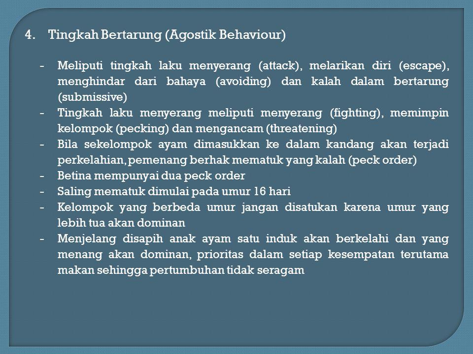 4.Tingkah Bertarung (Agostik Behaviour) -Meliputi tingkah laku menyerang (attack), melarikan diri (escape), menghindar dari bahaya (avoiding) dan kala