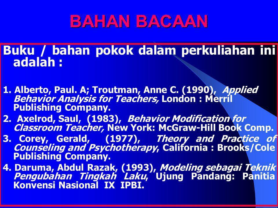 BAHAN BACAAN Buku / bahan pokok dalam perkuliahan ini adalah : 1. Alberto, Paul. A; Troutman, Anne C. (1990), Applied Behavior Analysis for Teachers,