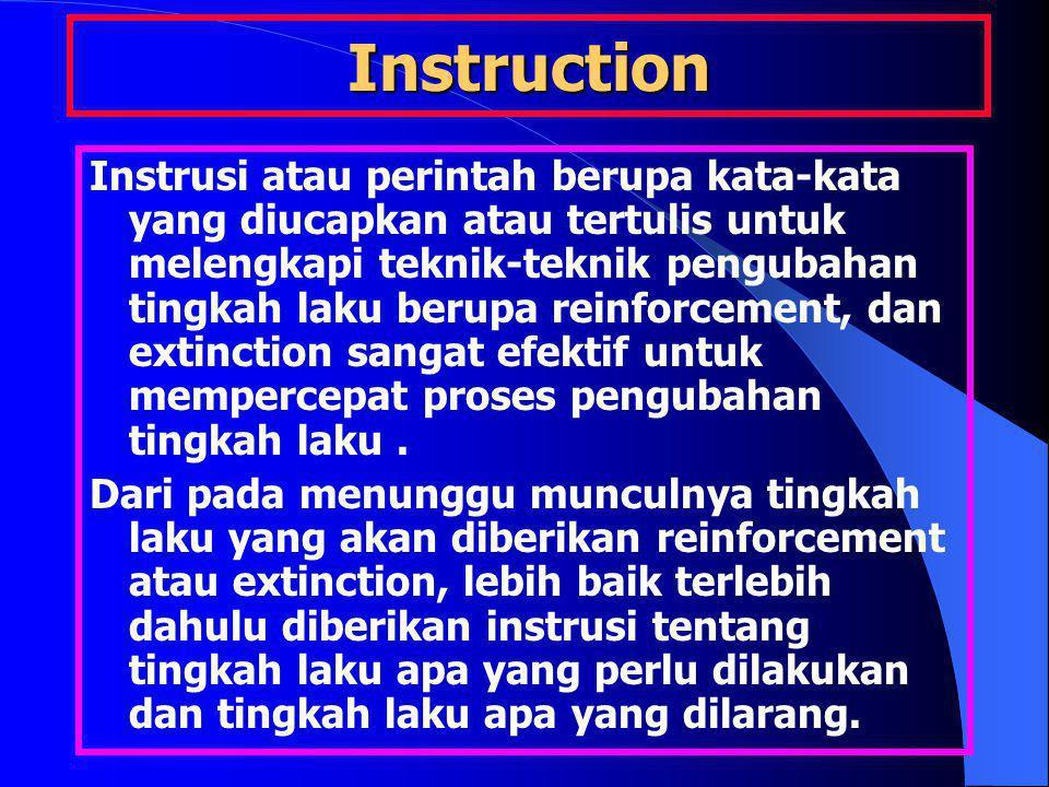 Instruction Instrusi atau perintah berupa kata-kata yang diucapkan atau tertulis untuk melengkapi teknik-teknik pengubahan tingkah laku berupa reinfor