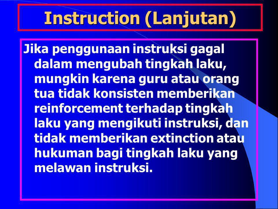 Instruction (Lanjutan) Jika penggunaan instruksi gagal dalam mengubah tingkah laku, mungkin karena guru atau orang tua tidak konsisten memberikan rein