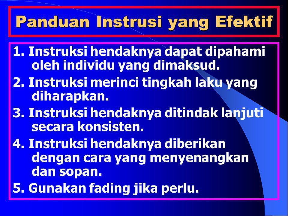 Panduan Instrusi yang Efektif 1. Instruksi hendaknya dapat dipahami oleh individu yang dimaksud. 2. Instruksi merinci tingkah laku yang diharapkan. 3.