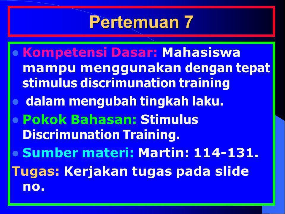 Pertemuan 7 Kompetensi Dasar: Mahasiswa mampu menggunakan dengan tepat stimulus discrimunation training dalam mengubah tingkah laku. Pokok Bahasan: S