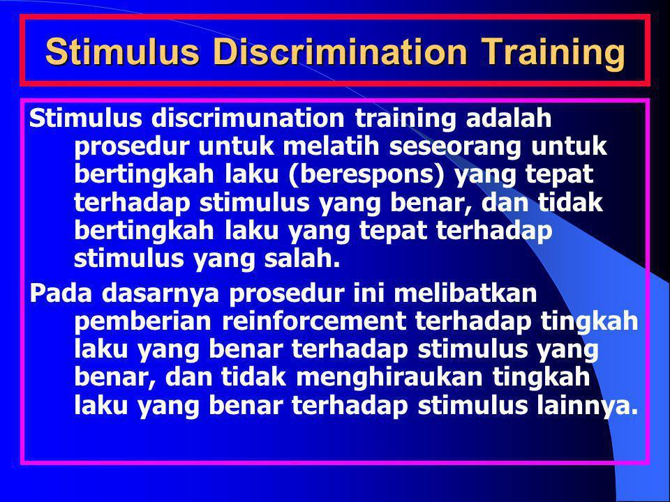 Stimulus Discrimination Training Stimulus discrimunation training adalah prosedur untuk melatih seseorang untuk bertingkah laku (berespons) yang tepat