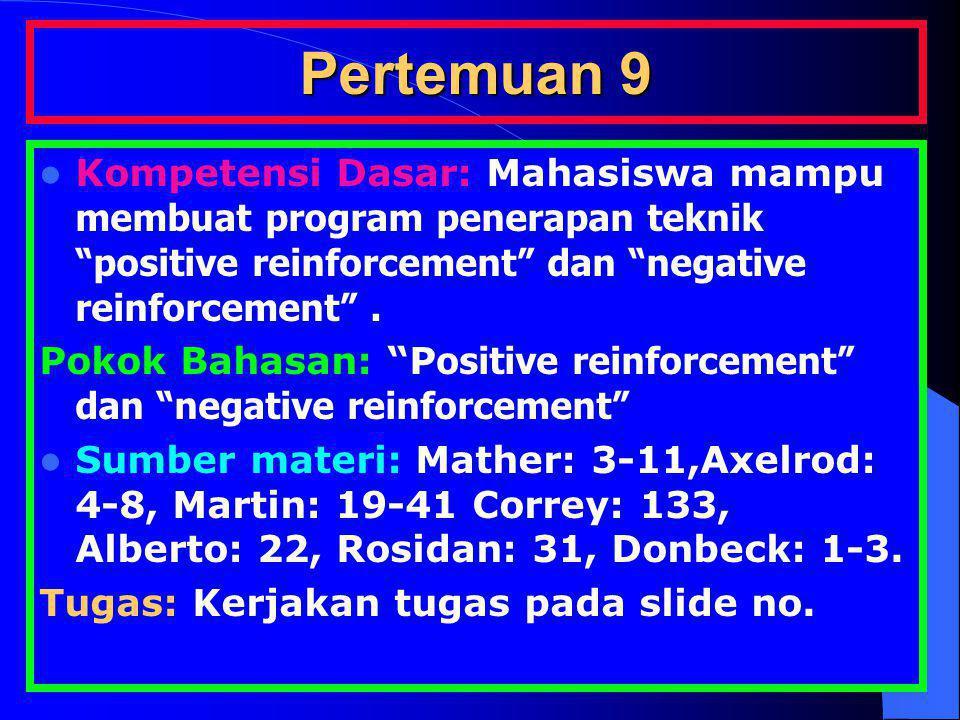 """Pertemuan 9 Kompetensi Dasar: Mahasiswa mampu membuat program penerapan teknik """"positive reinforcement"""" dan """"negative reinforcement"""". Pokok Bahasan: """""""