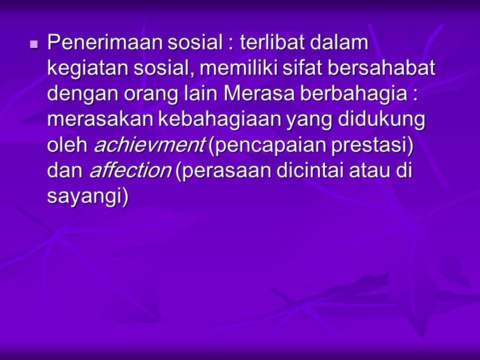 Penerimaan sosial : terlibat dalam kegiatan sosial, memiliki sifat bersahabat dengan orang lain Merasa berbahagia : merasakan kebahagiaan yang didukun