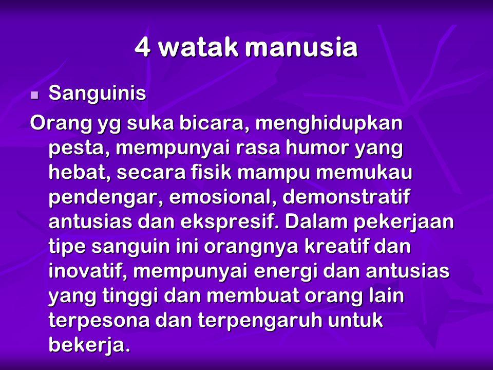 4 watak manusia Sanguinis Sanguinis Orang yg suka bicara, menghidupkan pesta, mempunyai rasa humor yang hebat, secara fisik mampu memukau pendengar, e