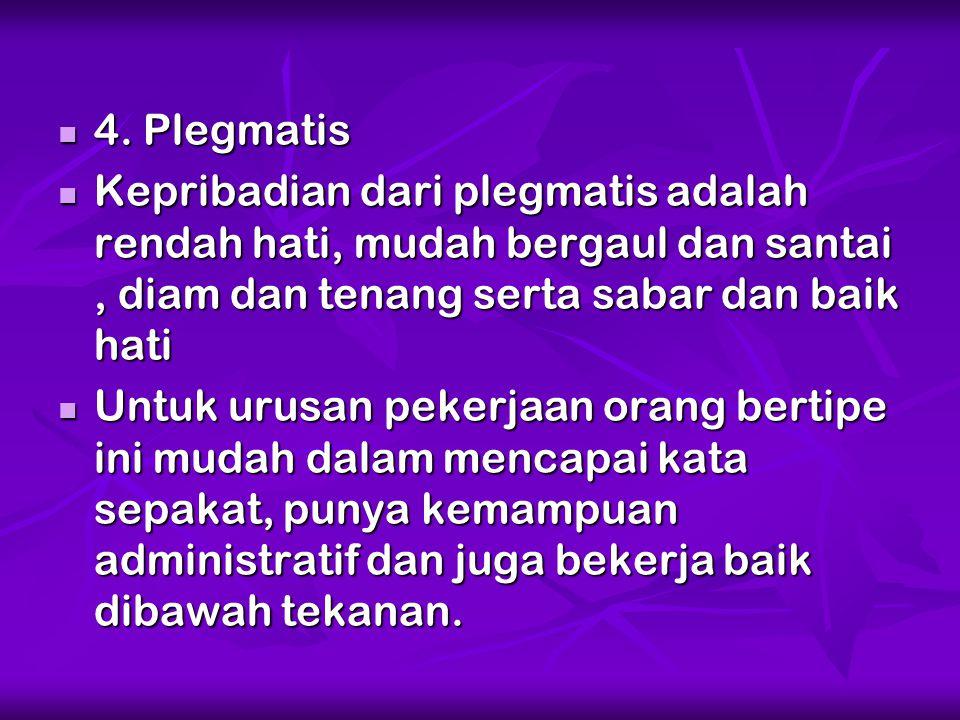 4. Plegmatis 4. Plegmatis Kepribadian dari plegmatis adalah rendah hati, mudah bergaul dan santai, diam dan tenang serta sabar dan baik hati Kepribadi