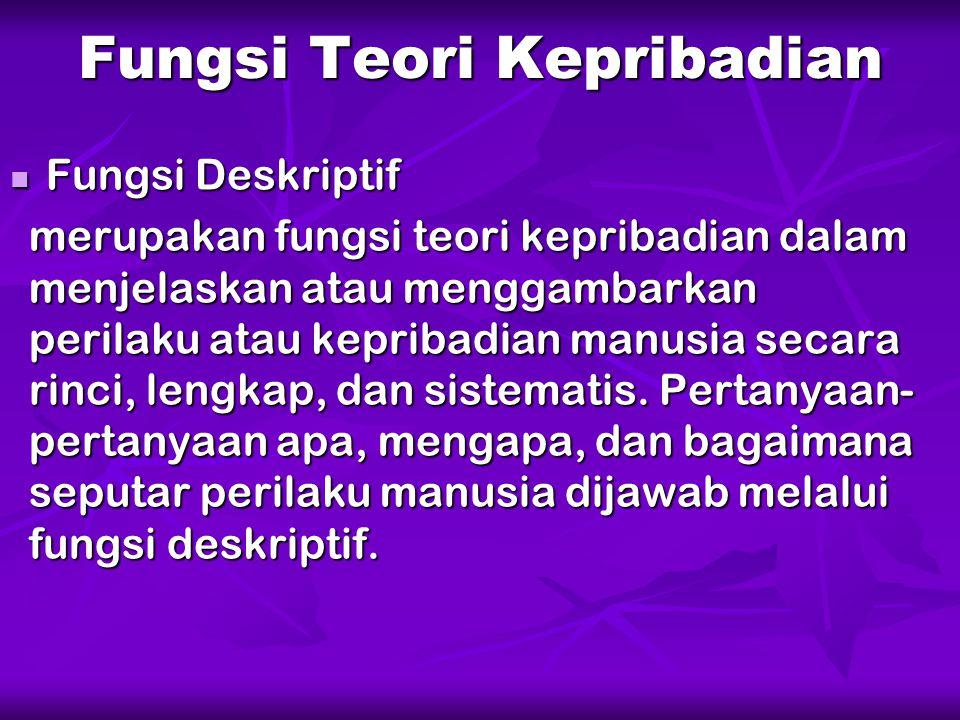 Fungsi Teori Kepribadian Fungsi Deskriptif Fungsi Deskriptif merupakan fungsi teori kepribadian dalam menjelaskan atau menggambarkan perilaku atau kep