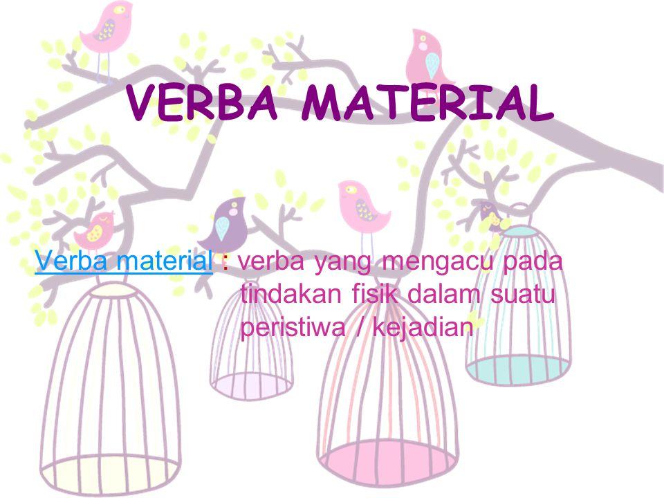 VERBA MATERIAL Verba material : verba yang mengacu pada tindakan fisik dalam suatu peristiwa / kejadian