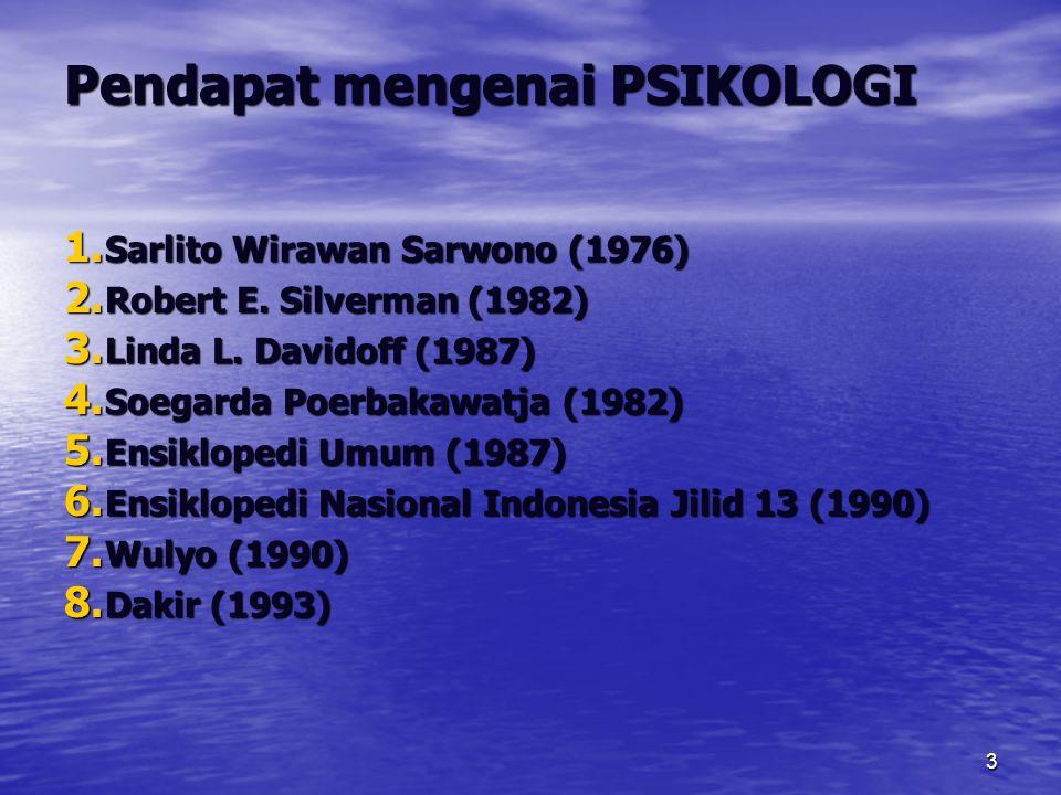 3 Pendapat mengenai PSIKOLOGI 1. Sarlito Wirawan Sarwono (1976) 2. Robert E. Silverman (1982) 3. Linda L. Davidoff (1987) 4. Soegarda Poerbakawatja (1