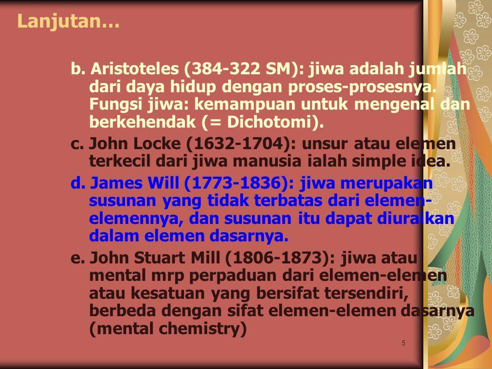 5 Lanjutan… b. Aristoteles (384-322 SM): jiwa adalah jumlah dari daya hidup dengan proses-prosesnya. Fungsi jiwa: kemampuan untuk mengenal dan berkehe
