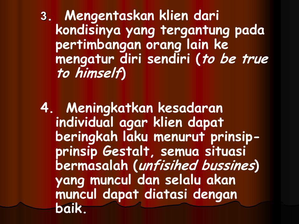 3 3. Mengentaskan klien dari kondisinya yang tergantung pada pertimbangan orang lain ke mengatur diri sendiri (to be true to himself) 4. Meningkatkan