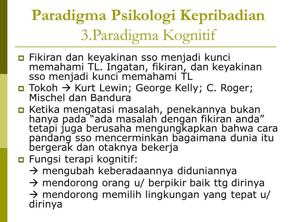 Paradigma Psikologi Kepribadian 3.Paradigma Kognitif  Fikiran dan keyakinan sso menjadi kunci memahami TL. Ingatan, fikiran, dan keyakinan sso menjad